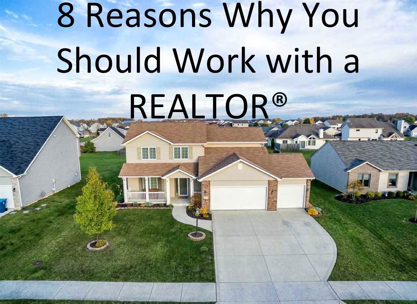 8 Reason Why You Should Work with a REALTOR®