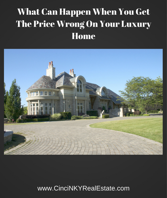 What Can Happen When You Get The Price Wrong On Your Luxury Home | cincinkyrealestate.com