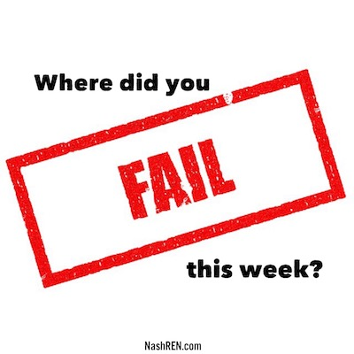 Where did you fail this week?