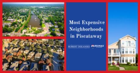Most Expensive Neighborhoods in Piscataway
