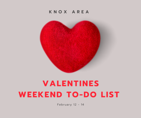 Knox Area Valentine's Weekend To Do List