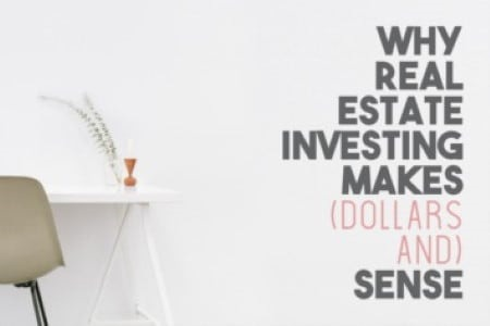Why Real Estate Investing Makes (Dollars and) Sense