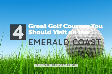 4 Great Golf Courses You Should Visit on the Emerald Coast