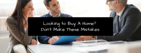 Looking to Buy a Home? Don't Make These Mistakes