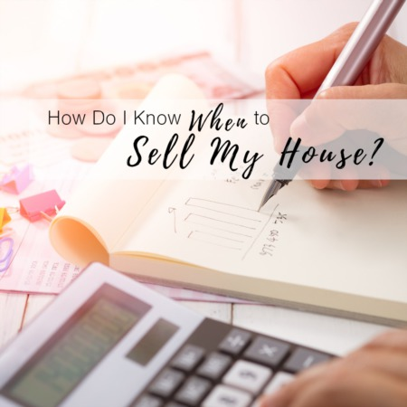 How Do I Know When to Sell My House?