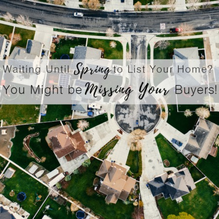 Waiting to List Your House in the Spring?  You Might Be Missing Your Buyers!