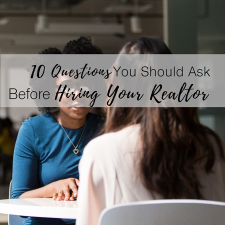 10 Questions You Should Ask Before Hiring a Realtor