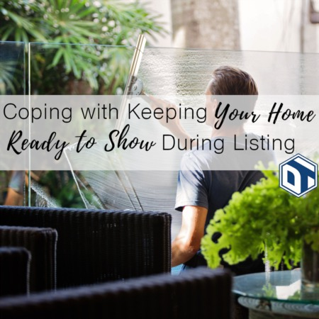 Coping with Keeping Your Home Ready to Show During Listing