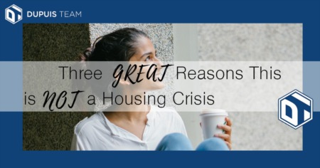 Three Great Reasons This is NOT a Housing Crisis