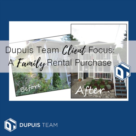 Focus on Dupuis Team Clients: Homeowners Need a Family Rental