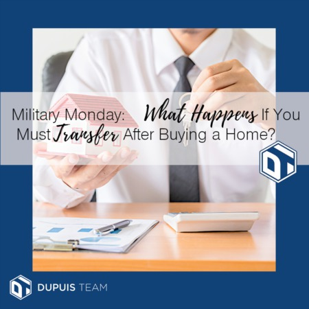 Miltary Monday: What Happens if You Must Transfer After Buying a Home?