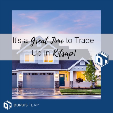 Now is a GREAT Time to 'Trade Up' in Kitsap!
