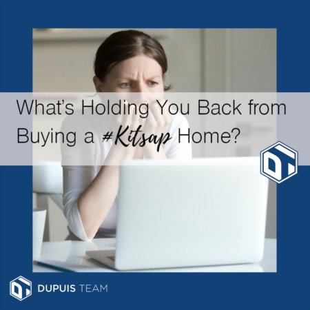 What's Holding You Back From Buying a #Kitsap Home?