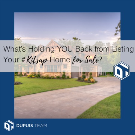 What's Holding You Back From Selling Your #Kitsap Home?