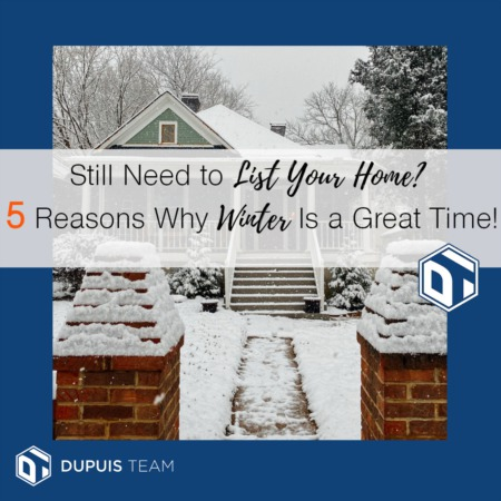 Still Need to List Your House? FIVE Good Reasons Why Winter is a Great Time!
