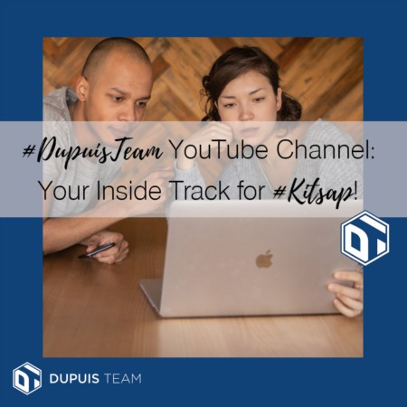 DupuisTeam YouTube Channel: Your Inside Track for #Kitsap Real Estate Savvy!