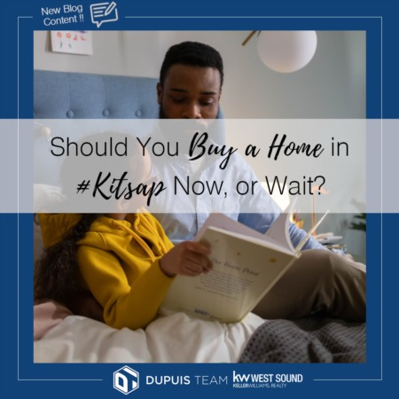 Should You Buy a Home in #Kitsap Now, or Wait?