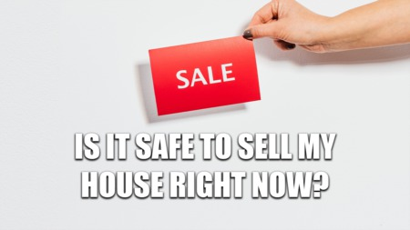 Is It Safe to Sell My House Right Now?
