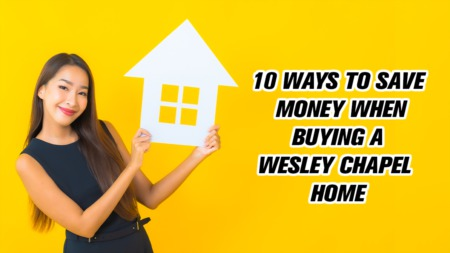 10 Ways to Save Money When Buying a Wesley Chapel Home