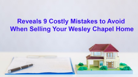 9 Costly Mistakes to Avoid When Selling Your Wesley Chapel Home