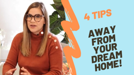 4 EASY tips away from your DREAM HOME!