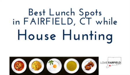 Best Lunch Spots in Fairfield CT While House Hunting