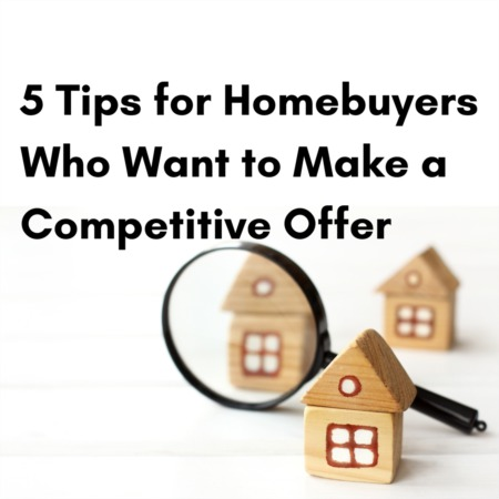 5 Tips for Homebuyers Who Want to Make a Competitive Offer