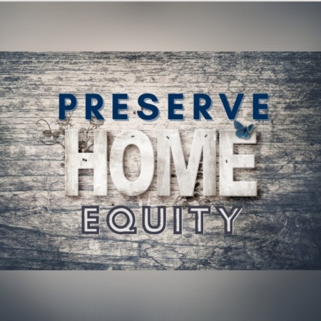 Preserve the Equity in Your House