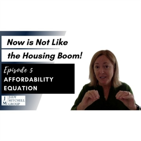 Now is Not Like The Housing Boom! Episode #5 AFFORDABILITY EQUATION