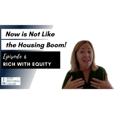 Now is Not Like The Housing Boom! Episode #6 RICH WITH EQUITY
