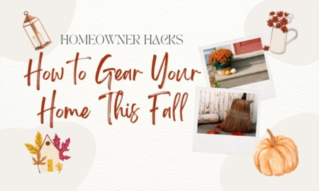 Homeowner Hacks: How To Gear Your Home This Fall