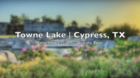 Towne Lake Cypress, TX - First Impressions