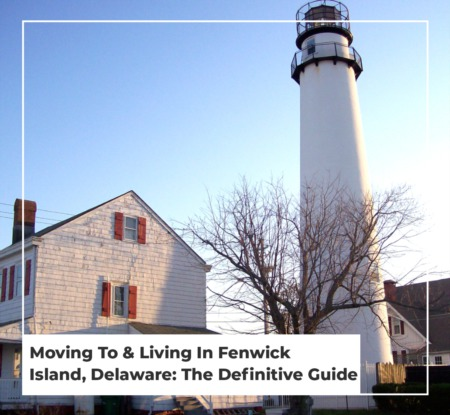 Moving To & Living In Fenwick Island, Delaware: The Definitive Guide