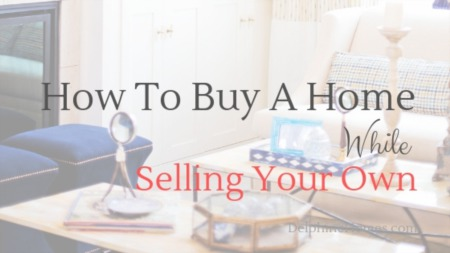 How To Buy A Home While Selling Your Own