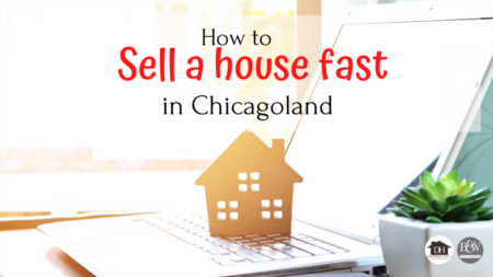Now Tell Me: How to Sell a House Fast in Chicagoland?