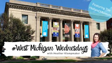 West Michigan Wednesdays | Holland Museum