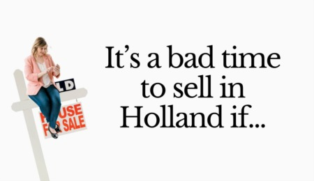 It's a bad time to sell in Holland Michigan if..