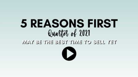 5 Reasons First Quarter of 2021 May be the Best Time to Sell yet?