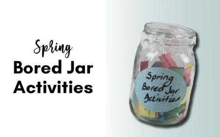 Spring Bored Jar Activities