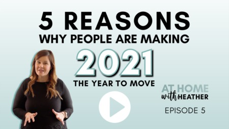 5 Reasons Why People are Making 2021 the Year to Move