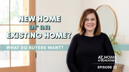 New Construction or an Existing Home? What are Buyers Wanting in the Current Market?