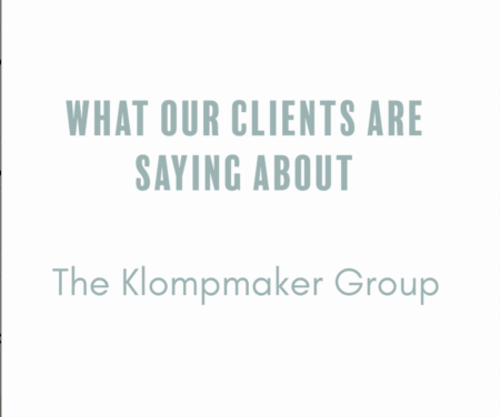 What Our Clients Are Saying About The Klompmaker Group