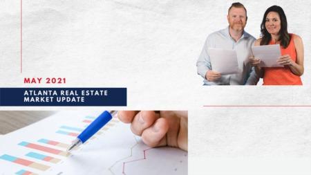 May 2021 Atlanta Real Estate Market Update