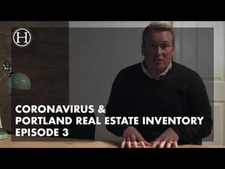 What is going on with Coronavirus & Portland Real Estate Inventory Episode 3