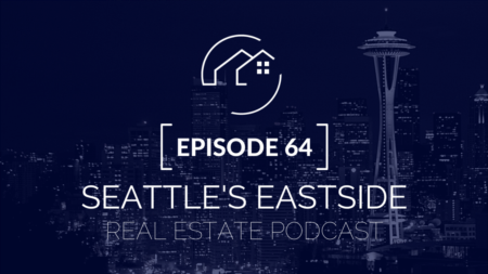 Seattle's Eastside Real Estate Podcast | Ep. 64