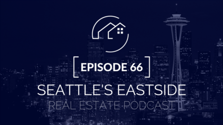 Seattle's Eastside Real Estate Podcast | Ep. 66