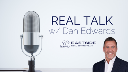 Real Talk w/ Dan Edwards | 4 Key Trends in Today's Real Estate Market