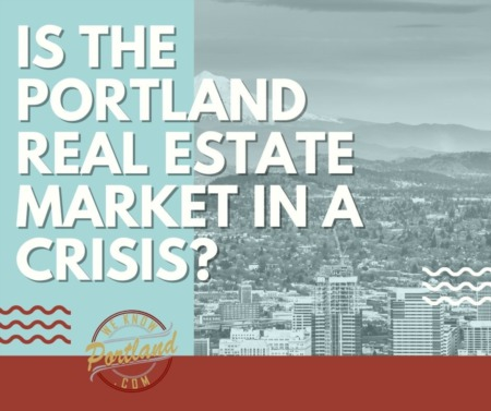 Is the Portland Real Estate Market in a Crisis?