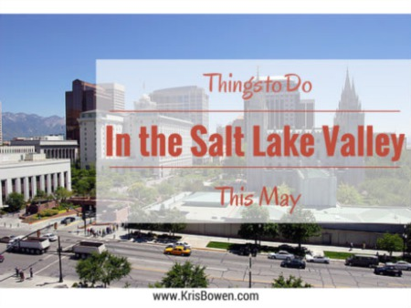 Thing to Do in the Salt Lake Valley this May 2015!