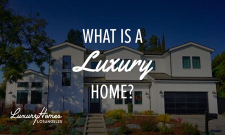 Luxury Homes: Everything You Need to Know